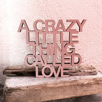 A crazy little thing called love