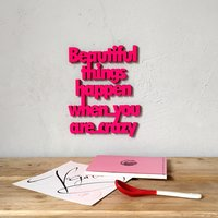 Beautiful things happen when you are crazy