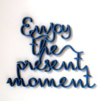 Enjoy the present moment