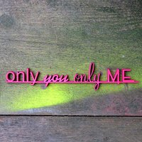 only you only me
