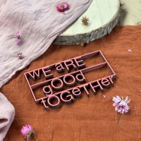 we are good together
