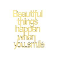 Beautiful things happen when you smile