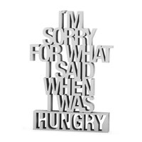 I´m sorry for what I said when I was hungry