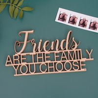 Friends are the family you choose