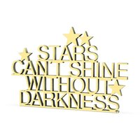 Stars cant shine without darknesss