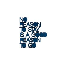 No reason to stay, is a good reason to go