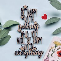 Be happy with nothing and you will be happy with everything