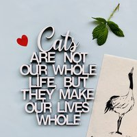 Cats are not our whole life but they make your lives whole